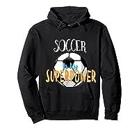 Soccer Is My Superpower T-shirt Hoodie Black