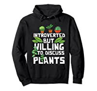 Introverted But Willing To Discuss Plants Funny Gardening Shirts Hoodie Black