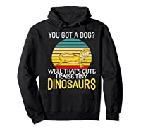 You Got A Dog? I Raise Tiny Dinosaurs Funny Bearded Dragon Premium T-shirt Hoodie Black