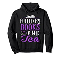 Fueled By Books And Tea Cute Bookworm Shirts Hoodie Black