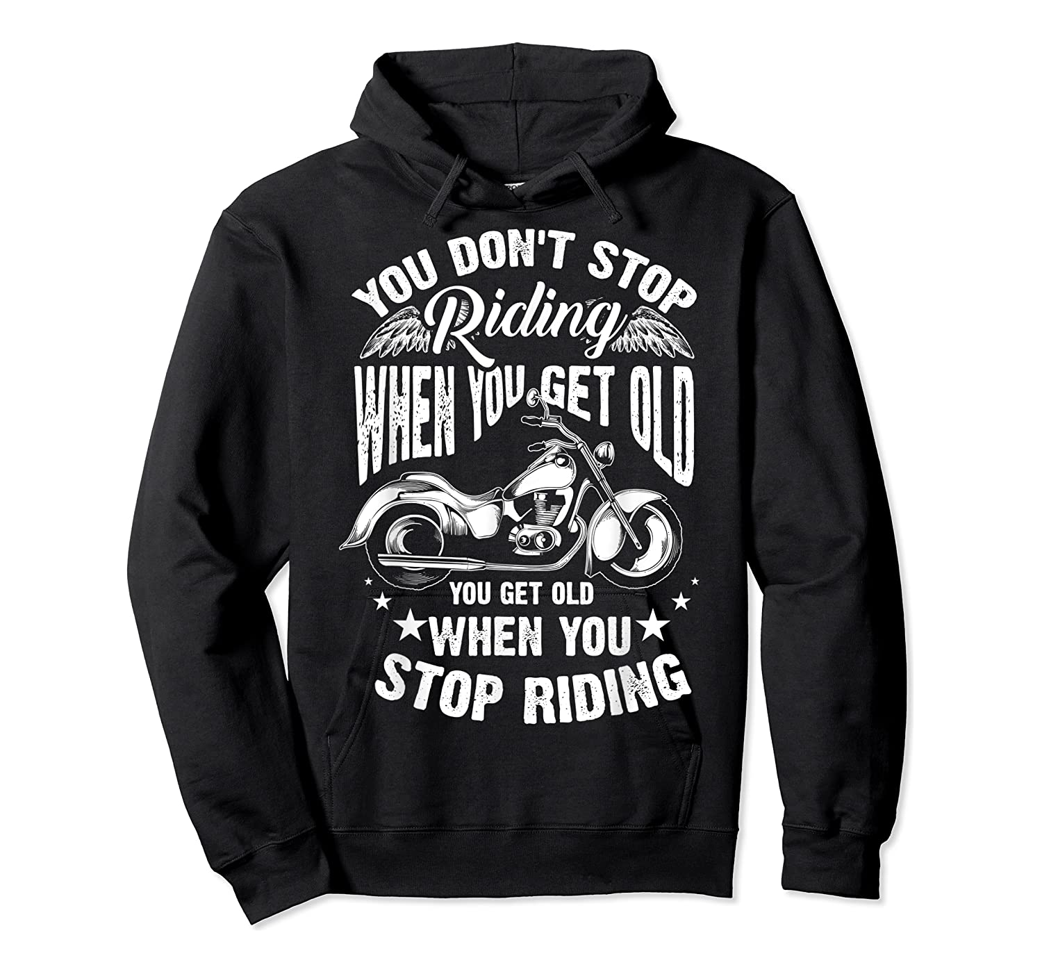 Cute You Don't Stop Riding When You Get Old Motor Gift Shirts Unisex Pullover Hoodie