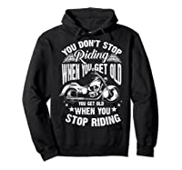 Cute You Don't Stop Riding When You Get Old Motor Gift Shirts Hoodie Black