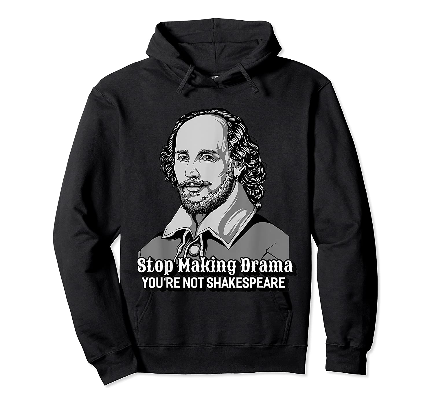 Funny William Shakespeare Stop Making Drama T-shirt Unisex Pullover Hoodie