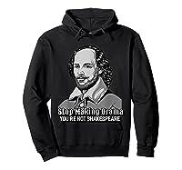 Funny William Shakespeare Stop Making Drama T-shirt Hoodie Black