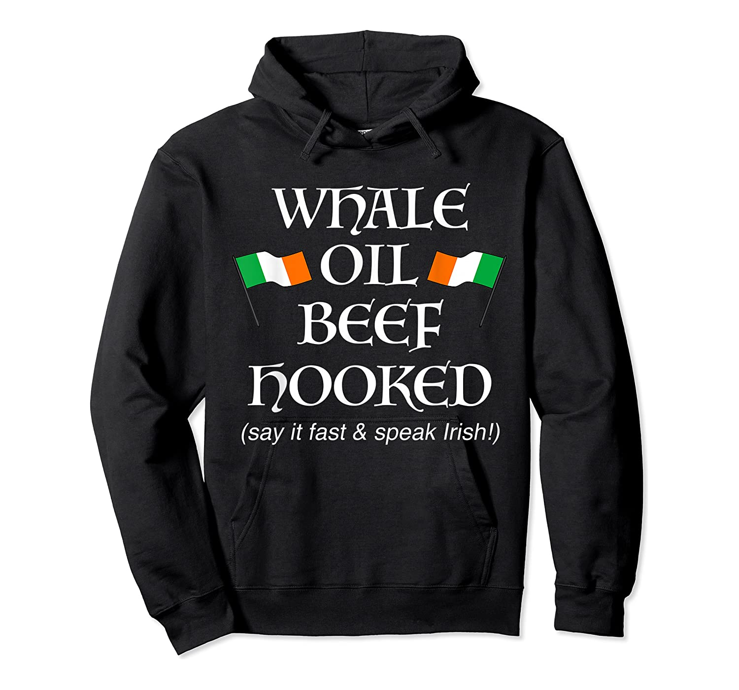 Whale Oil Beef Hooked St Patrick's Day How To Speak Irish Shirts Unisex Pullover Hoodie