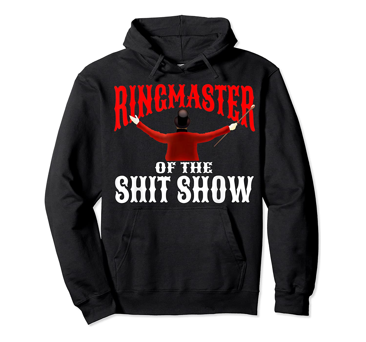 Ringmaster Of The Shit Show Funny Circus Themed Graphic Shirts Unisex Pullover Hoodie