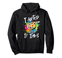 Gift For Artist Gifts For Painters Painter Gift Ideas Artist Premium T-shirt Hoodie Black