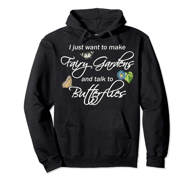 I Just Want Make Fairy Gardens Talk Butterflies Flowers Shirts Unisex Pullover Hoodie