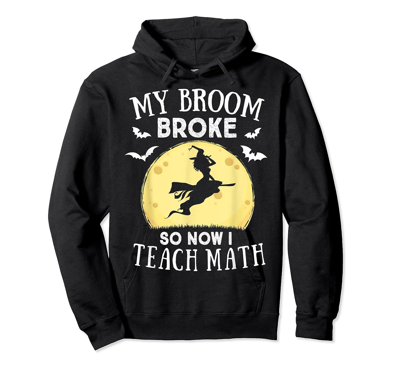 My Broom Broke So Now I Teach Math Tea Halloween Costume T-shirt Unisex Pullover Hoodie