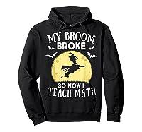 My Broom Broke So Now I Teach Math Tea Halloween Costume T-shirt Hoodie Black