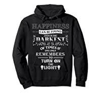 Happiness Can Be Found Even In The Darkest Of Times Shirts Hoodie Black