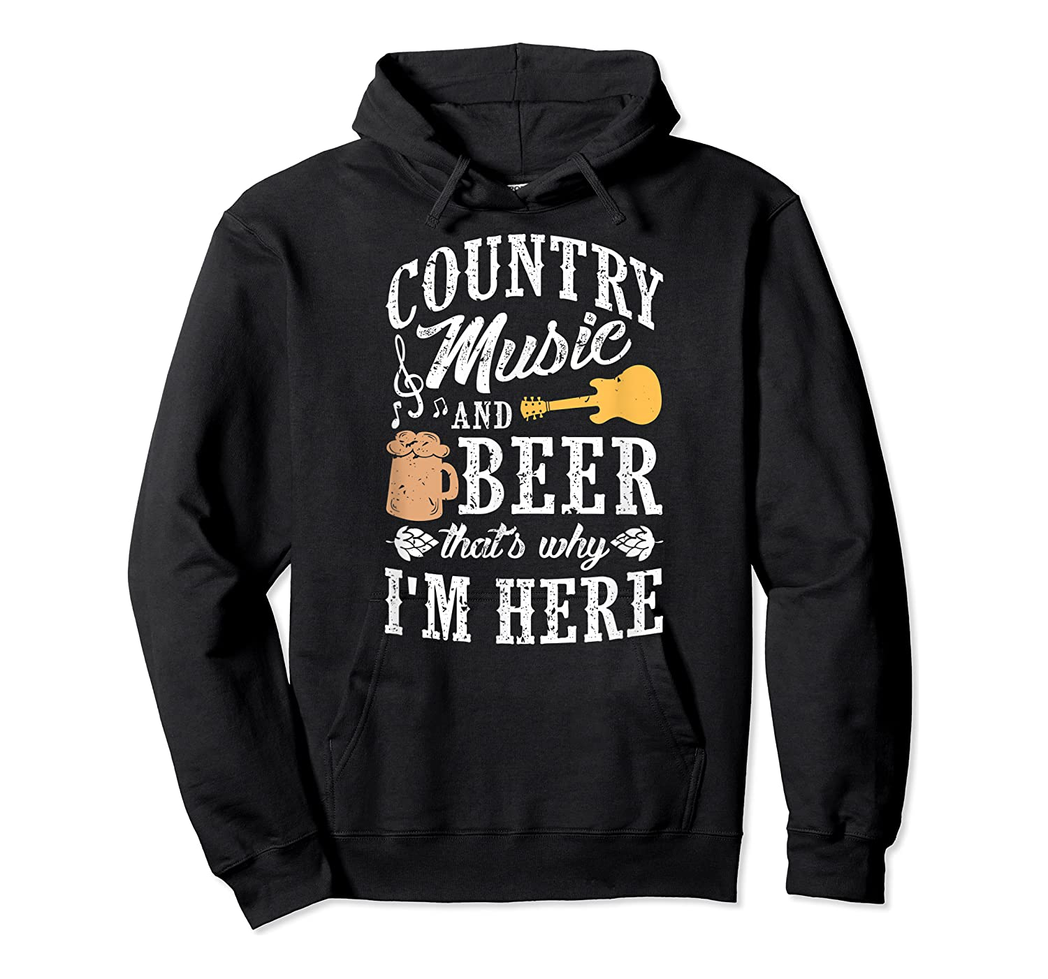 Country Music And Beer That's Why I'm Here T-shirt Unisex Pullover Hoodie