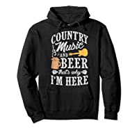 Country Music And Beer That's Why I'm Here T-shirt Hoodie Black