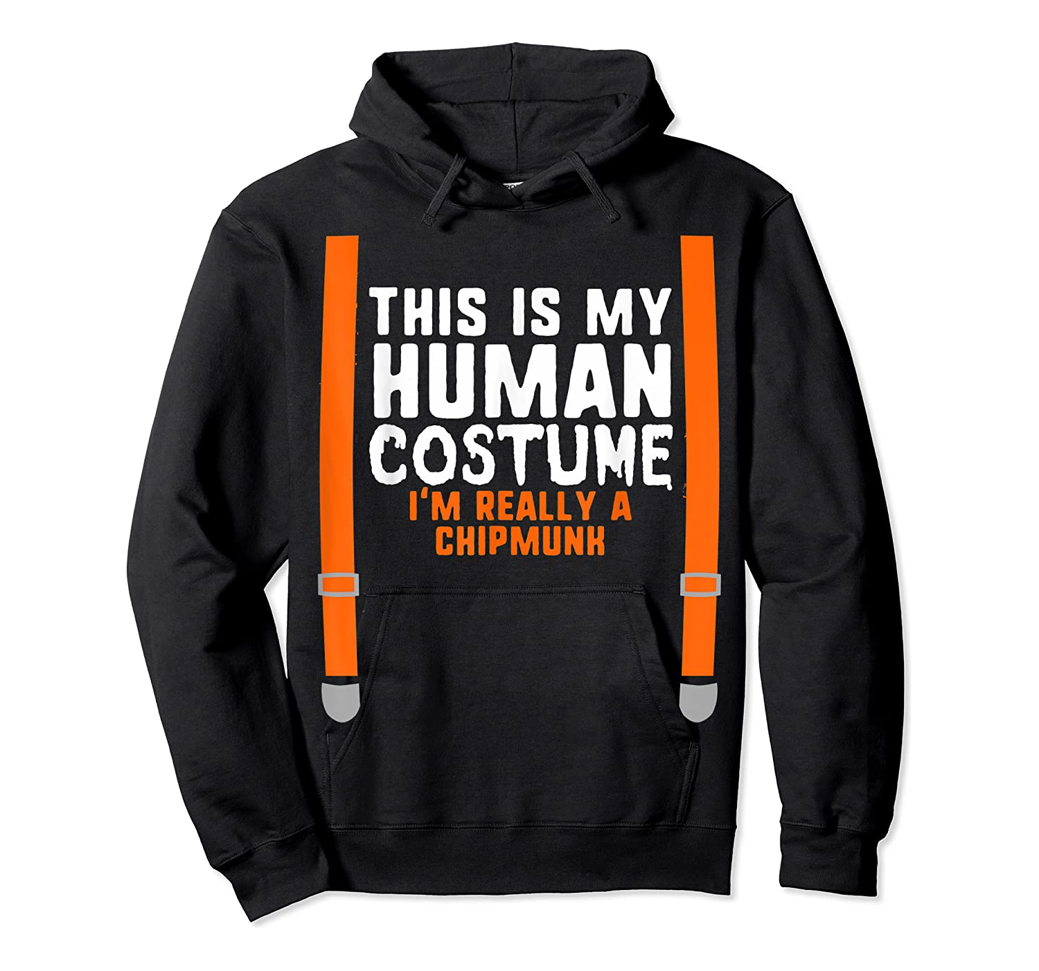This Is My Human Costume I'm Really A Chipmunk Halloween Shirts Unisex Pullover Hoodie