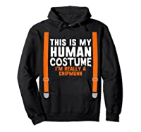 This Is My Human Costume I'm Really A Chipmunk Halloween Shirts Hoodie Black