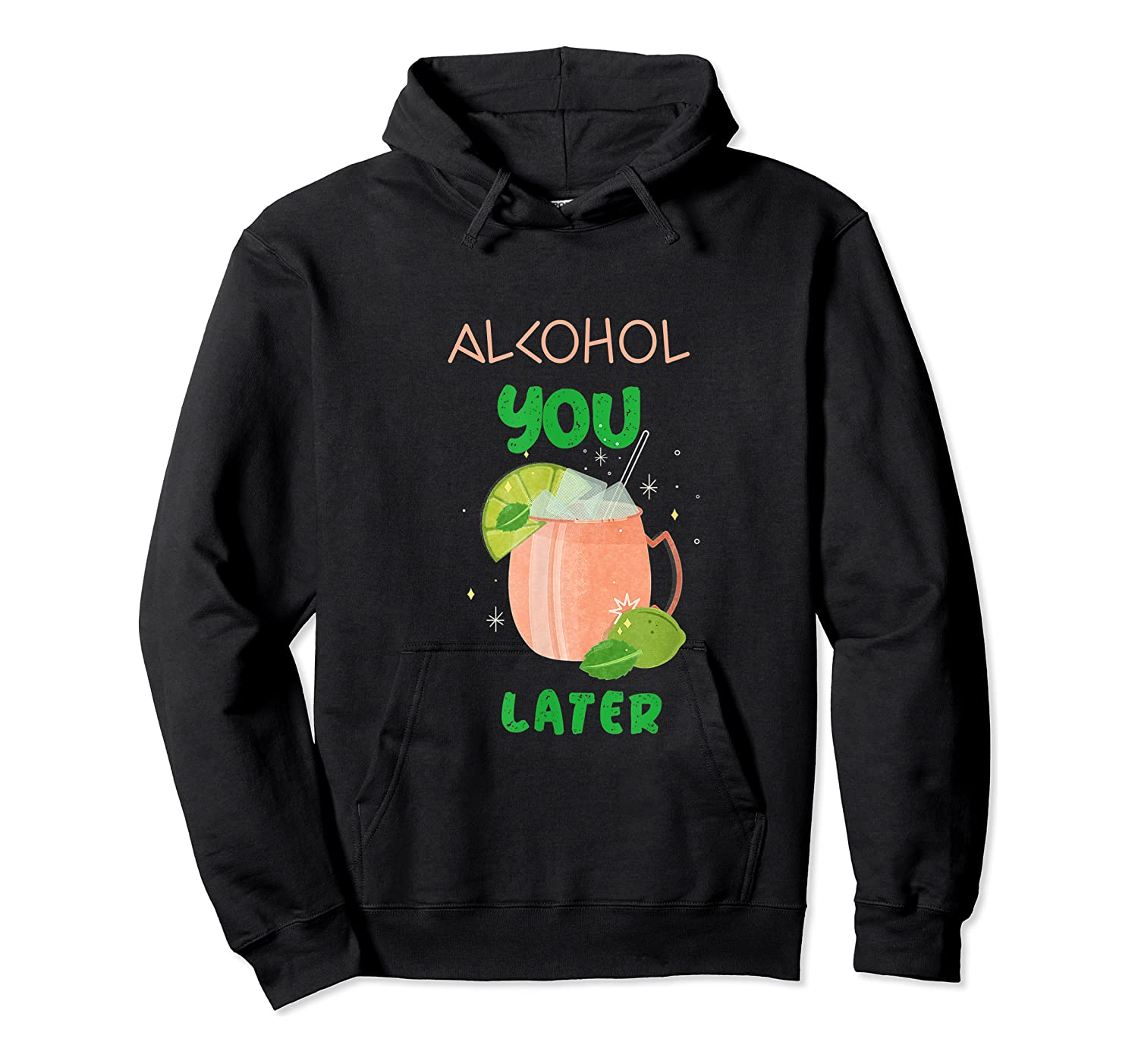 Alcohol You Later Shirts Unisex Pullover Hoodie