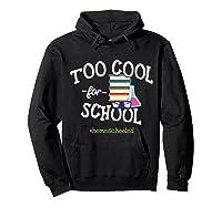 Funny Homeschool Student Gift Too Cool For School Homeschool T-shirt Hoodie Black