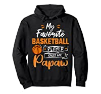 My Favorite Basketball Player Calls Me Papaw Funny Gift T-shirt Hoodie Black