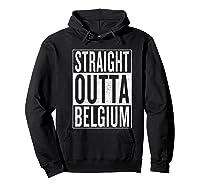 Straight Outta Belgium Great Travel Gift Idea Shirts Hoodie Black
