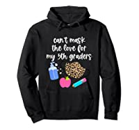 Cant Mask The Love For My Fifth Graders Tea 2020 Gift Shirts Hoodie Black