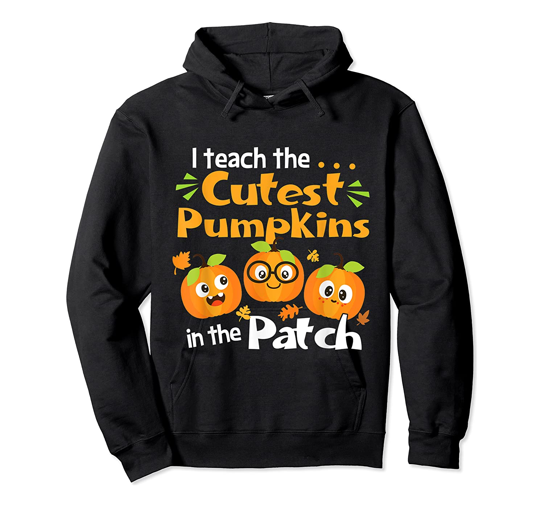 I Teach The Cutest Pumpkins In The Patch Tea Halloween T-shirt Unisex Pullover Hoodie