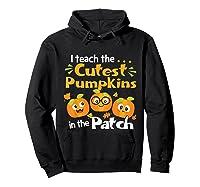 I Teach The Cutest Pumpkins In The Patch Tea Halloween T-shirt Hoodie Black