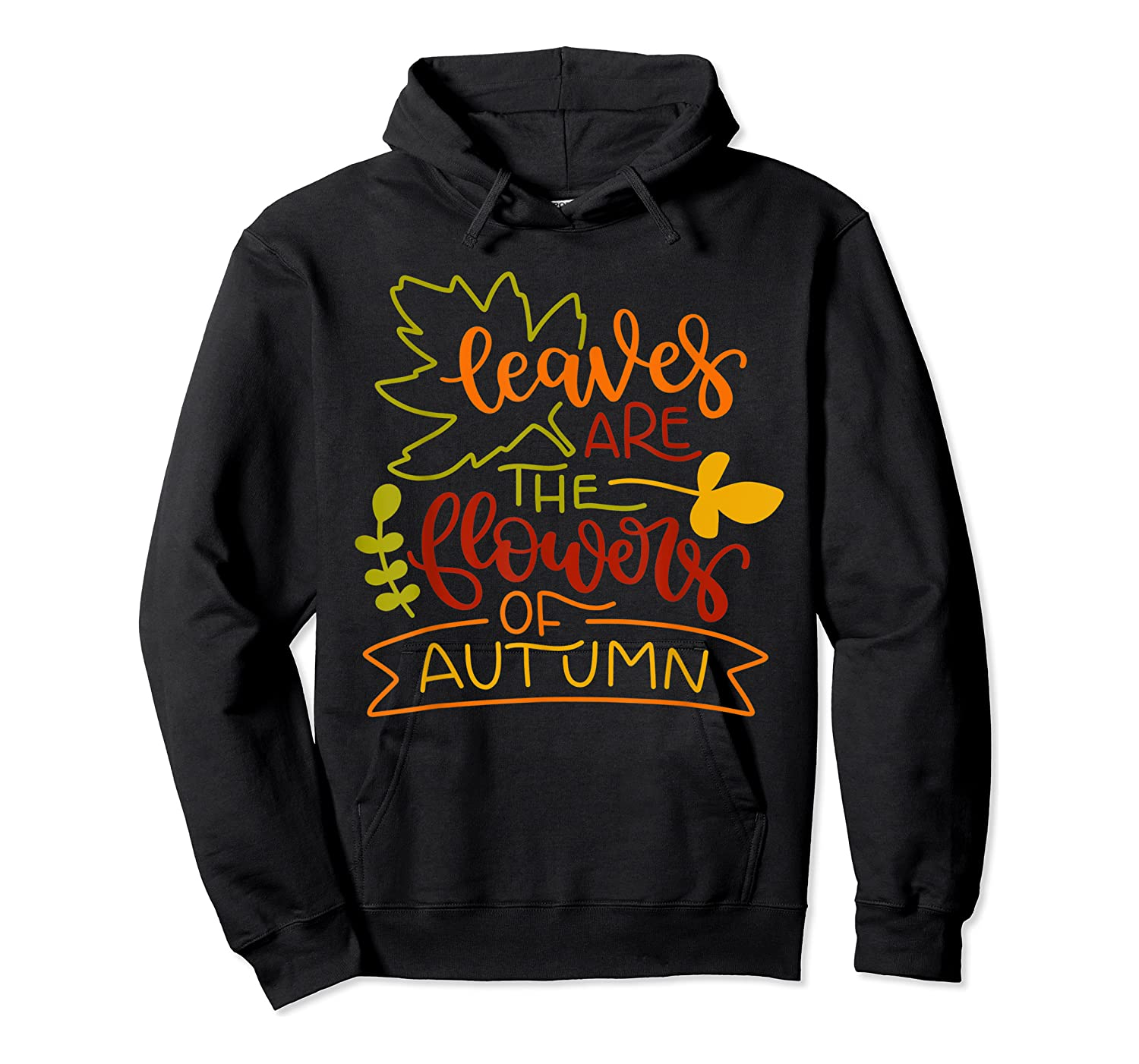 Leaves Are The Flowers Of Autumn Fall Boho Shirts Unisex Pullover Hoodie