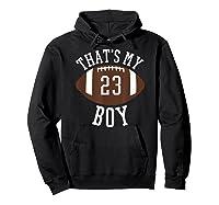 That's My Boy #23 Football Number 23 Football Mom Dad Shirts Hoodie Black