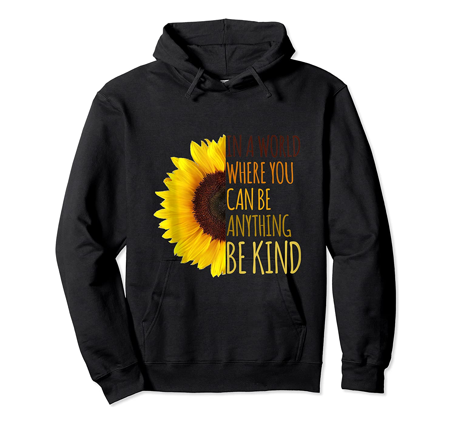 In A World Where You Can Be Anything Be Kind, Kindness Shirts Unisex Pullover Hoodie