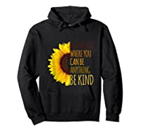 In A World Where You Can Be Anything Be Kind, Kindness Shirts Hoodie Black