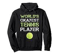World's Okayest Tennis Player Funny Tennis Shirts Hoodie Black