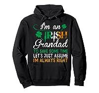 Irish Grandad Save Time Assume Always Right St Patrick Gift Premium T-shirt Hoodie Black