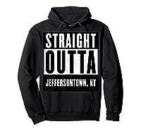 Straight Outta Kentucky Tshirt Jeffersontown Home Tee T-shirt Hoodie Black