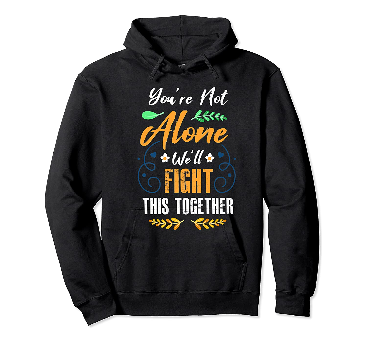 You're Not Alone We'll Fight This Together Friends Support Shirts Unisex Pullover Hoodie