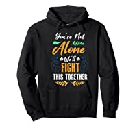 You're Not Alone We'll Fight This Together Friends Support Shirts Hoodie Black