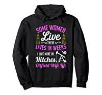An Oilfield Wife Lives Her Life Not In Weeks But In Hitches Shirts Hoodie Black