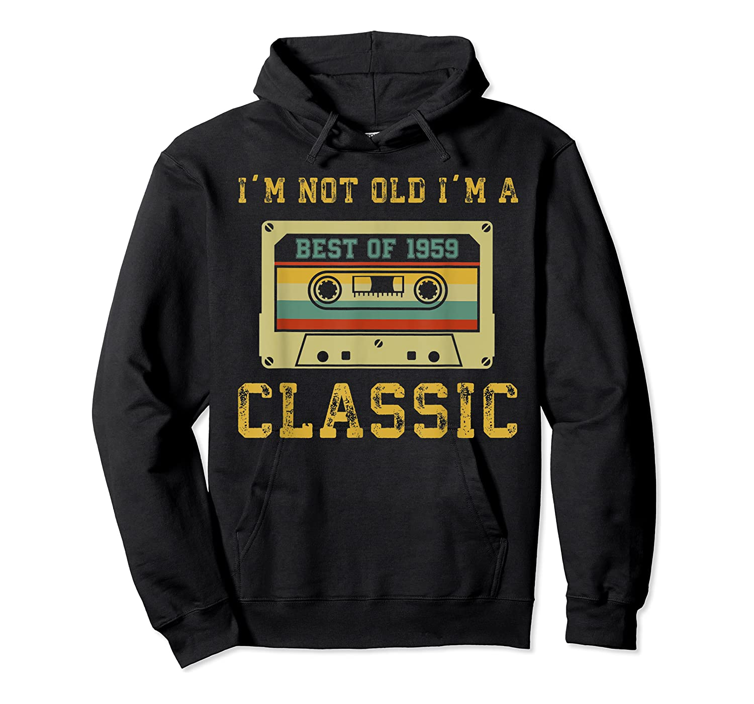 Vintage Cassette I'm Not Old I'm A Classic 1959 60th Shirts Unisex Pullover Hoodie