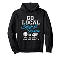 Go Local Sports Team I Sarcastic Funny Sports Shirts Hoodie Black