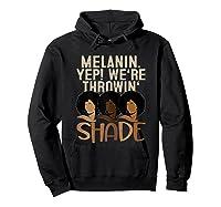 Melanin We're Throwing Shade Black Pride African Gift Girls Shirts Hoodie Black