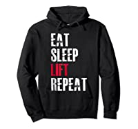 Eat Sleep Lift Repea Funny Gift For Weight Lifters Shirts Hoodie Black