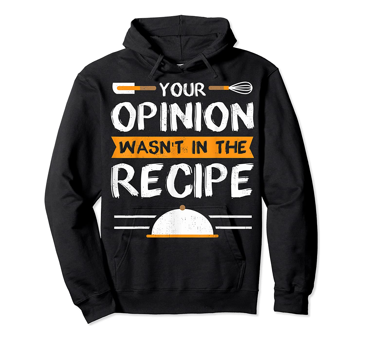 Sarcastic Chef Gift, Your Opinion Wasn't In The Recipe T-shirt Unisex Pullover Hoodie