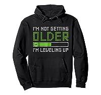 I'm Not Getting Older Leveling Up Shirt 2018 Funny Gamer Tee Hoodie Black
