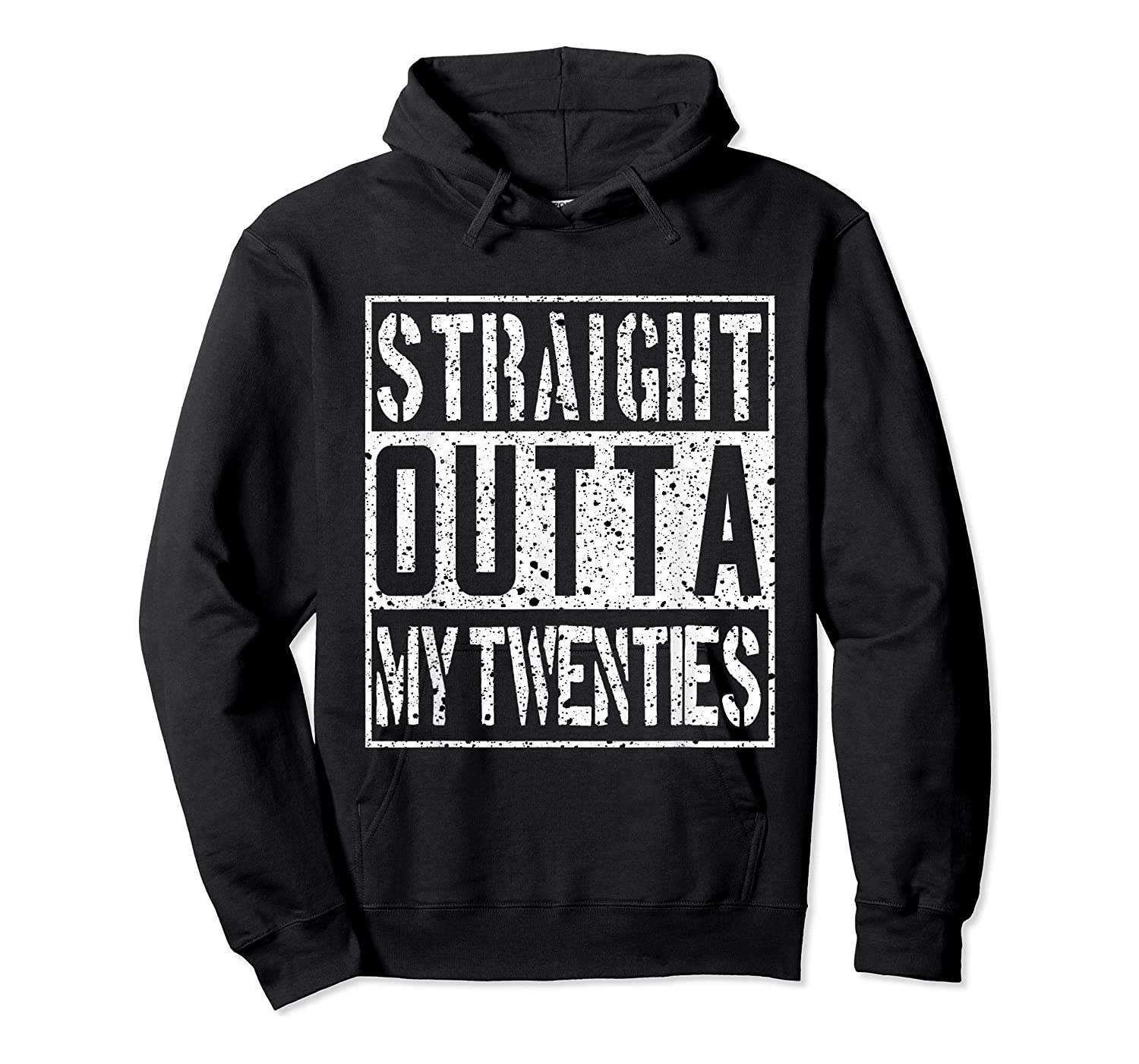 Straight Outta My Twenties Funny 30th Birthday Gift T-shirt Unisex Pullover Hoodie