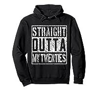 Straight Outta My Twenties Funny 30th Birthday Gift T-shirt Hoodie Black