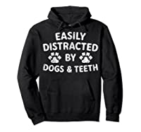 Cute Gift Funny Dentist Easily Distracted By Dogs And Teeth T-shirt Hoodie Black