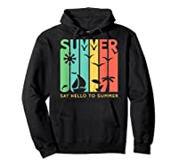 Say Hello To Summer Shirts Hoodie Black