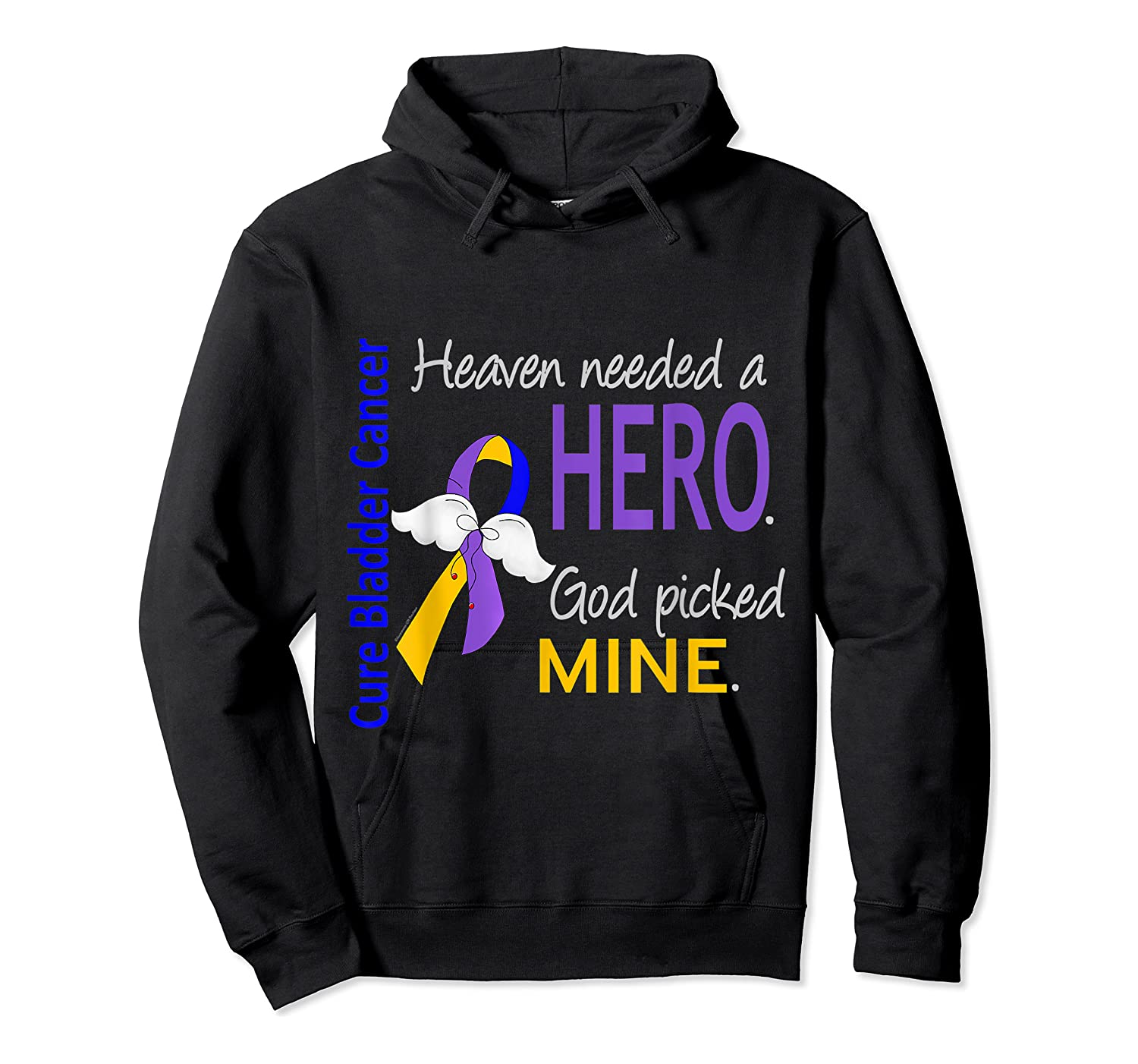 Bladder Cancer Heaven Needed A Hero God Picked Mine Shirts Unisex Pullover Hoodie