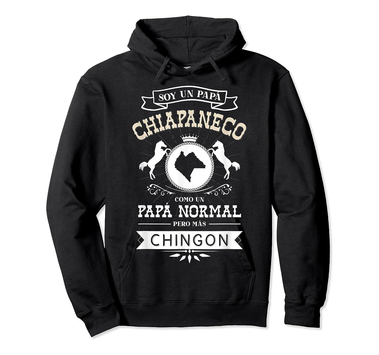 S Soy Un Papa Chiapaneco Como Un Papa Normal Pero Mas Chingon T-shirt Unisex Pullover Hoodie