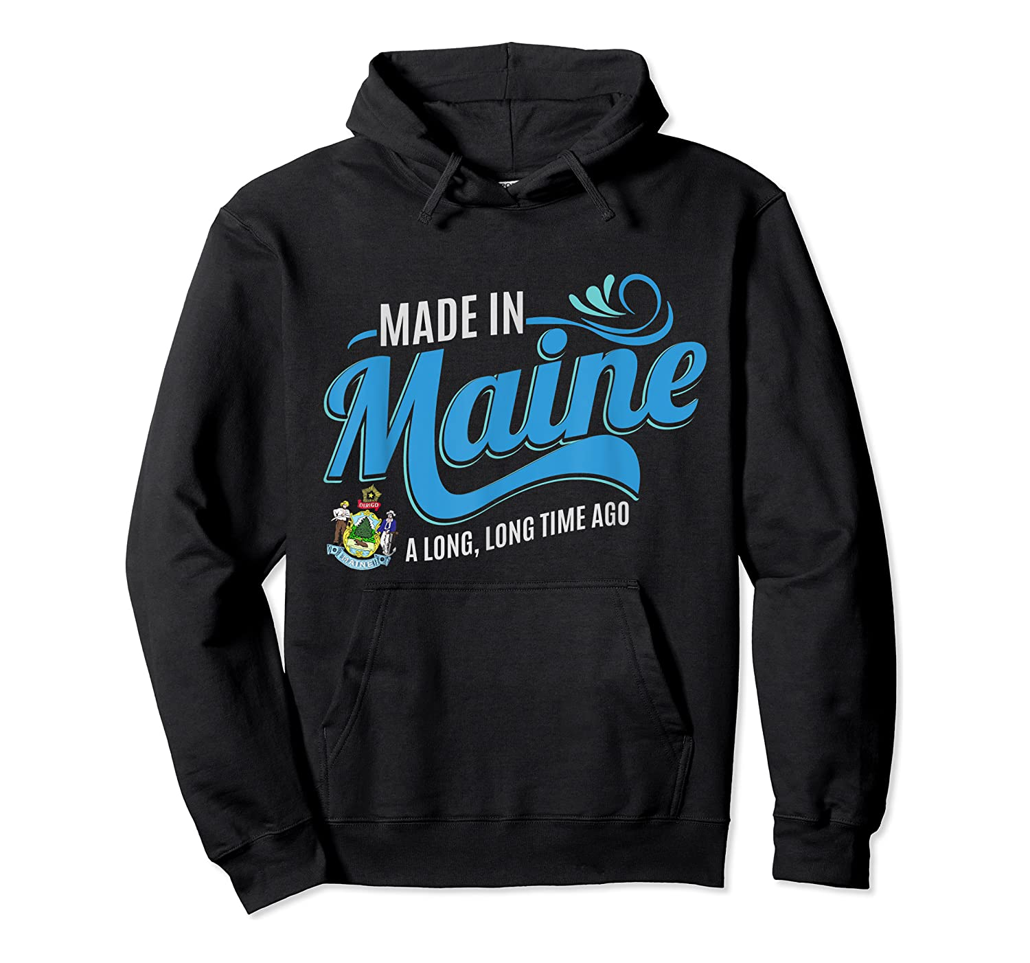 Made In Maine A Long Long Time Ago State Souvenir Gift Shirts Unisex Pullover Hoodie