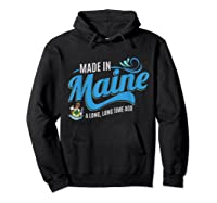 Made In Maine A Long Long Time Ago State Souvenir Gift Shirts Hoodie Black